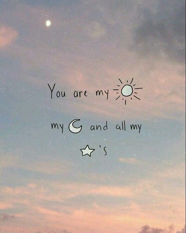 You're my ️sunshine my moon and all my stars